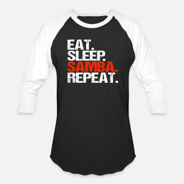 Samba Eat Sleep Samba Repeat - Baseball T-Shirt