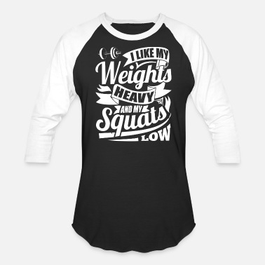 Home &amp I Like My Weights Heavy amp My Squats Low Gym - Unisex Baseball T-Shirt