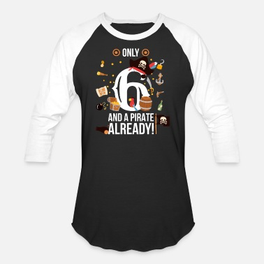 6th Birthday Boy Only 6 And A Pirate Already - Unisex Baseball T-Shirt