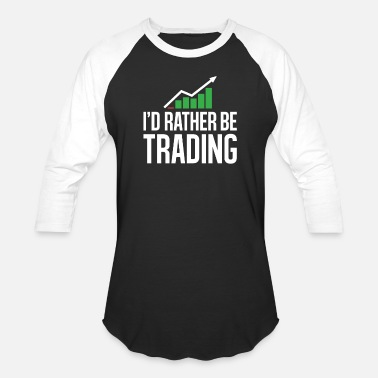 Trade I'd Rather be Trading Stock Market Trading , - Unisex Baseball T-Shirt