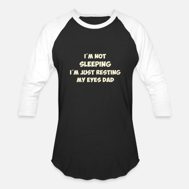 Sleeping I'm not sleeping I'm just resting my eyes dad - Unisex Baseball T-Shirt