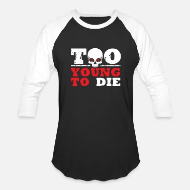 Die TO YOUNG TO DIE - Baseball T-Shirt
