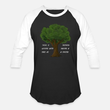 There Is Nothing Wrong With Having A Tree Friend - Unisex Baseball T-Shirt