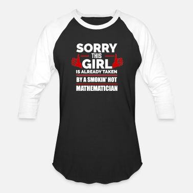 Sorry Baby Sorry Girl Already taken by hot Mathematician - Baseball T-Shirt