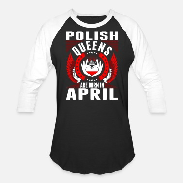 Polish Polish Queens Are Born In April - Unisex Baseball T-Shirt