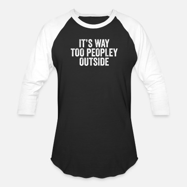 Homebody It's Too Peopley Outside Shirt Funny Saying - Baseball T-Shirt
