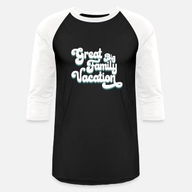 7be9fd30f GREAT BIG FAMILY VACATION - Unisex Baseball T-Shirt