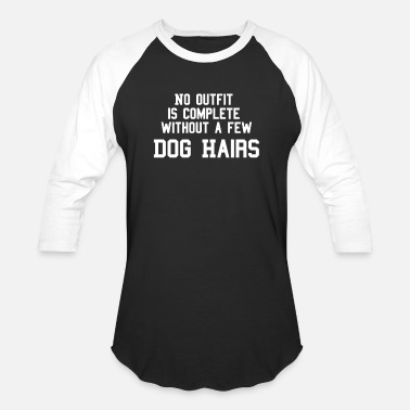 Hair No Outfit Is Complete Without A Few Dog Hairs - Baseball T-Shirt