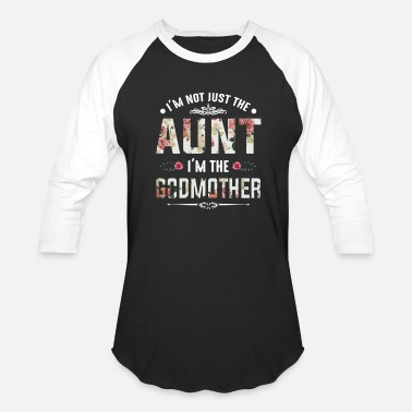 Godmothers I'm Not Just The Aunt I'm The Godmother - Baseball T-Shirt