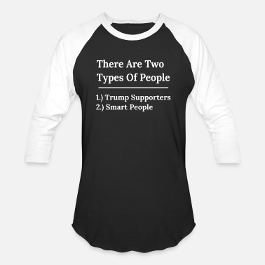 Statement Two Types Of People Anti Trump for Smart people - Unisex Baseball T-Shirt