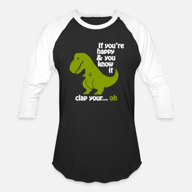 Funny Funny - t-rex if you're happy - Unisex Baseball T-Shirt