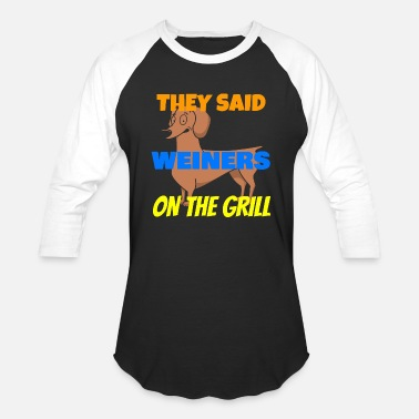 Weiner Dog Dog - weiner dog they said weiners on the grill - Baseball T-Shirt