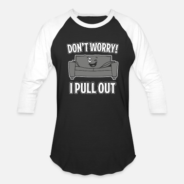 Couch Humor - don't worry i pull out couch funny sleep - Unisex Baseball T-Shirt