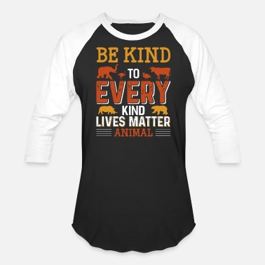 Animal BE KIND TO EVERY KIND LIVES MATTER ANIMAL - Unisex Baseball T-Shirt