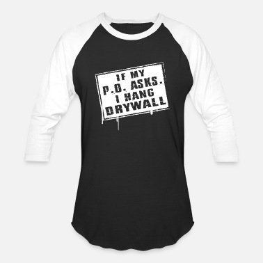 Finisher Drywaller - if my p o asks i hang drywall - Unisex Baseball T-Shirt
