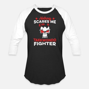 b369be16a05e Nothing Scares Me I'm a Taekwondo Fighter MMA - Unisex Baseball T-