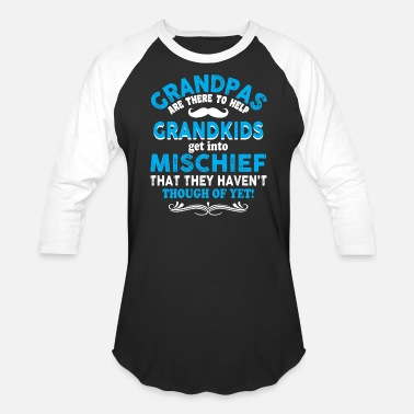 Mischief Grandpas Are There To Help Grandkids T Shirt - Unisex Baseball T-Shirt