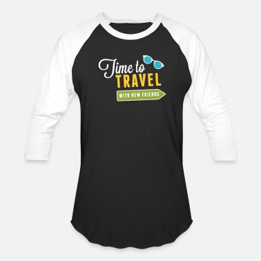 Friendship Time To Travel With New Friends - Unisex Baseball T-Shirt