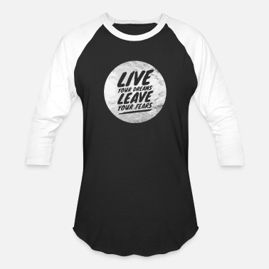 Live your dreams-leave your fears - Unisex Baseball T-Shirt
