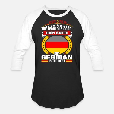 Best German The World Is Good But German Is The Best - Baseball T-Shirt