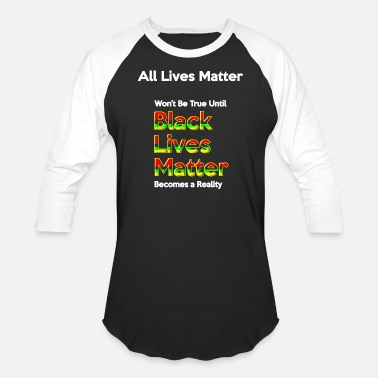 "Black Lives Matter "" Black lives matter - all lives matter - Baseball T-Shirt"