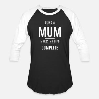 Being a Mum Makes My Life Complete Grandma - Unisex Baseball T-Shirt