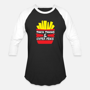 Fries thick thighs and extra fries - funny french fries - Unisex Baseball T-Shirt