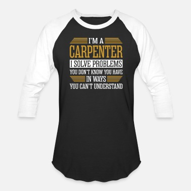 Carpenter Im A Carpenter I Solve Problems - Baseball T-Shirt
