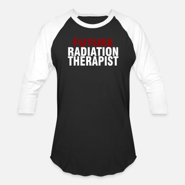 Radiation Future Radiation Therapist - Unisex Baseball T-Shirt