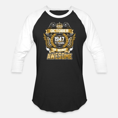 1947 October 1947 71 Years Of Being Awesome - Unisex Baseball T-Shirt