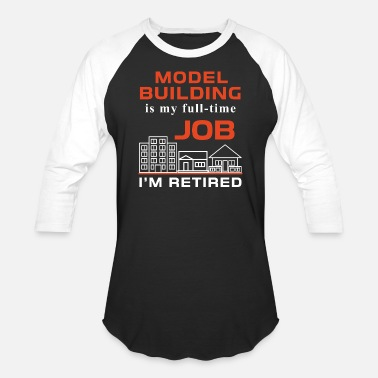 Model Building Model building - Model building is my full-time jo - Unisex Baseball T-Shirt