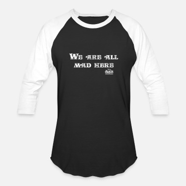 Alice Alice In Wonderland We Are All Mad Here - Unisex Baseball T-Shirt