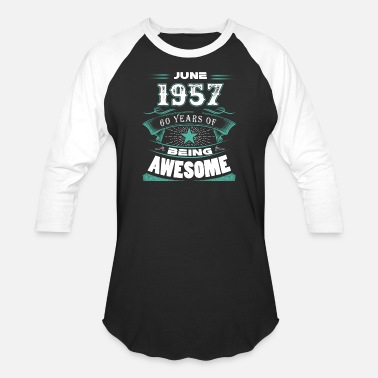 Made In 1957 60 Years Of Being Awesome June 1957 - 60 years of being awesome - Unisex Baseball T-Shirt