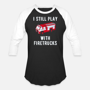 Play With Firetrucks Firetruck - I still play with firetrucks - Baseball T-Shirt