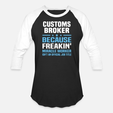 Customs Customs Broker - Unisex Baseball T-Shirt