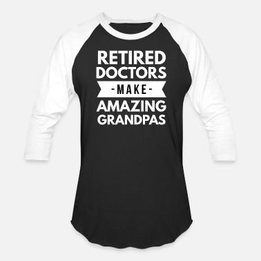 Retired Doctor Retired Doctors make amazing Grandpas - Baseball T-Shirt