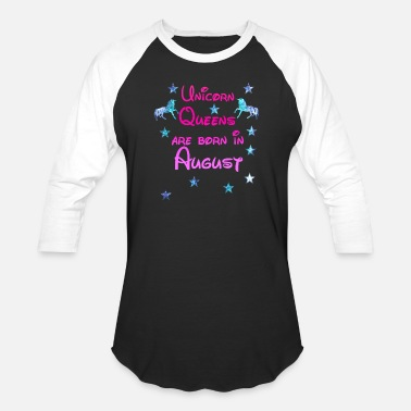 Unicorn Queen Unicorn Queens born August - Baseball T-Shirt