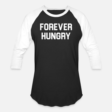 Forever Hungry Forever hungry - Baseball T-Shirt