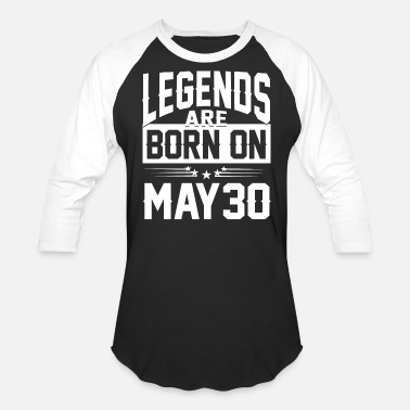 30 May Legends are born on May 30 - Unisex Baseball T-Shirt
