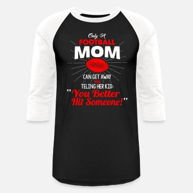 5ad01e52a63 Football Mom Football Mom T Shirt - Unisex Baseball T-Shirt