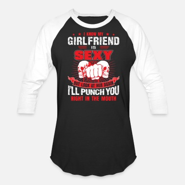 My Sexy Girlfriend I know my girlfriend is sexy - Unisex Baseball T-Shirt