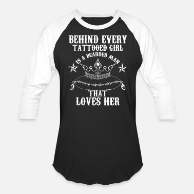 Tatted Up Behind Every Tattooed Girl Is a Bearded Man Love - Baseball T-Shirt