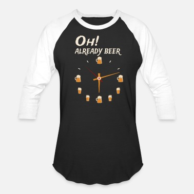Oh Already Beer Oclock beer oh already beer o´clock beerclock - Unisex Baseball T-Shirt