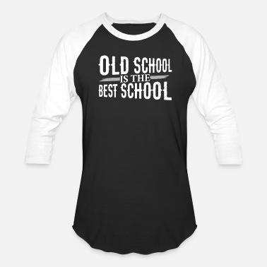 Old School Old School is the Best School - Baseball T-Shirt