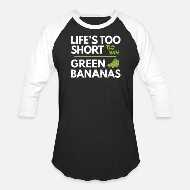 Green Thumb Life's Too Short To Buy Green Bananas Funny Puns - Unisex Baseball T-Shirt