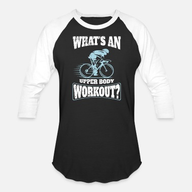 Upper Body Cycling What's An Upper Body Workout Funny Cyclist - Baseball T-Shirt