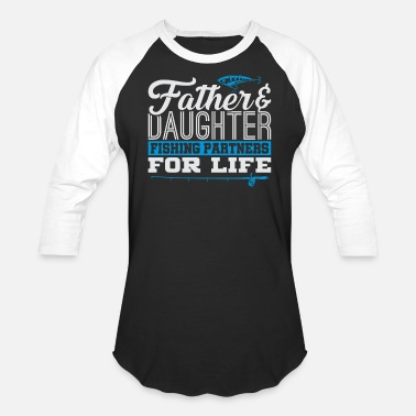Father Daughter Fishing Father & Daughter Fishing Partners Life - Baseball T-Shirt