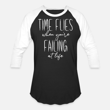 Time Flies When You're Failing At Life - Unisex Baseball T-Shirt