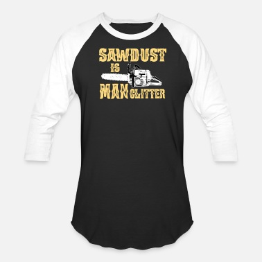 Sawdust Sawdust Man Glitter Woodworker Carpenter - Unisex Baseball T-Shirt