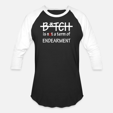 Term Of Endearment Bitch is not a term of Endearment - White Font - Unisex Baseball T-Shirt